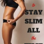 8 Simple Tips To Stay Slim All The Time !