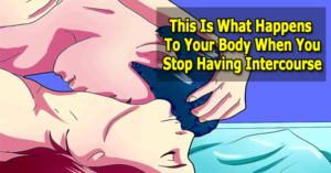 THIS IS WHAT HAPPENS TO YOUR BODY WHEN YOU STOP HAVING INTERCOURSE. NUMBER 3 MAKES ME REALLY SCARED.