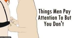 11 Things Men Pay Attention To But You Don't